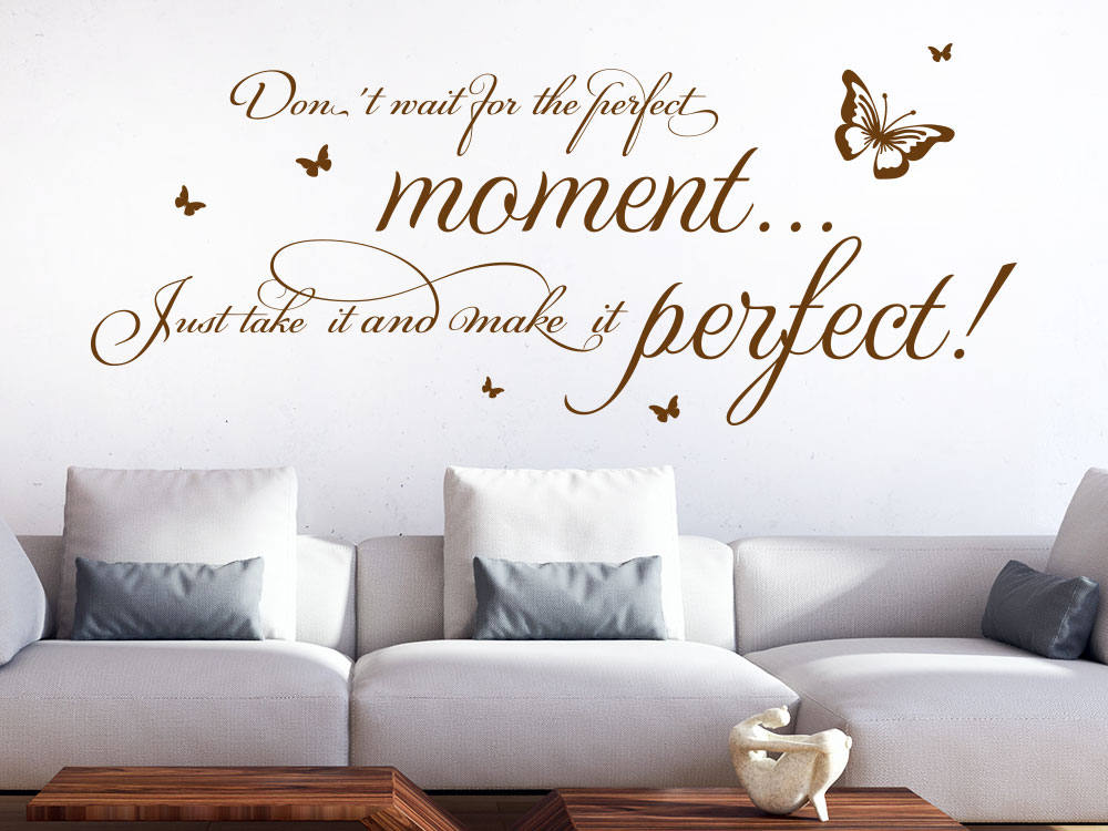 Wandtattoo Spruch Don´t wait for the perfect moment Just take it and make it