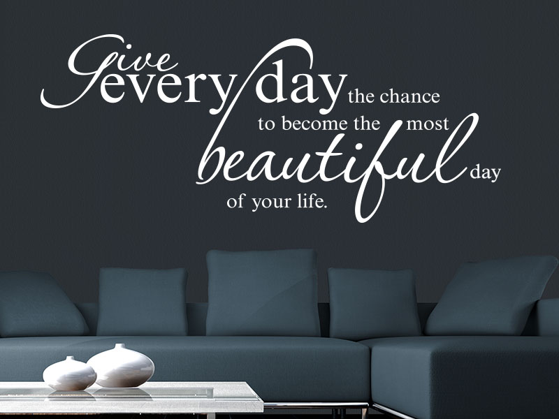 Wandtattoo - Give every day the chance to become the most beautiful day of your life.