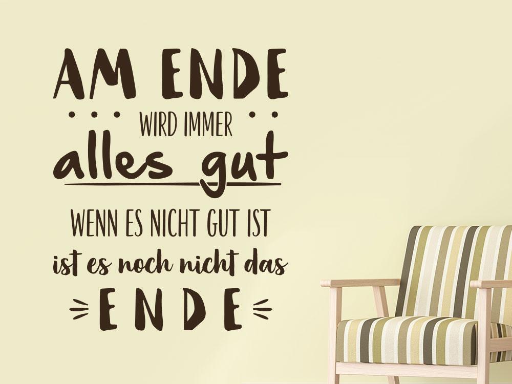 Wandtattoo Spruch Am Ende wird immer alles gut. Wenn es nicht gut ist, ist es noch nicht das Ende.