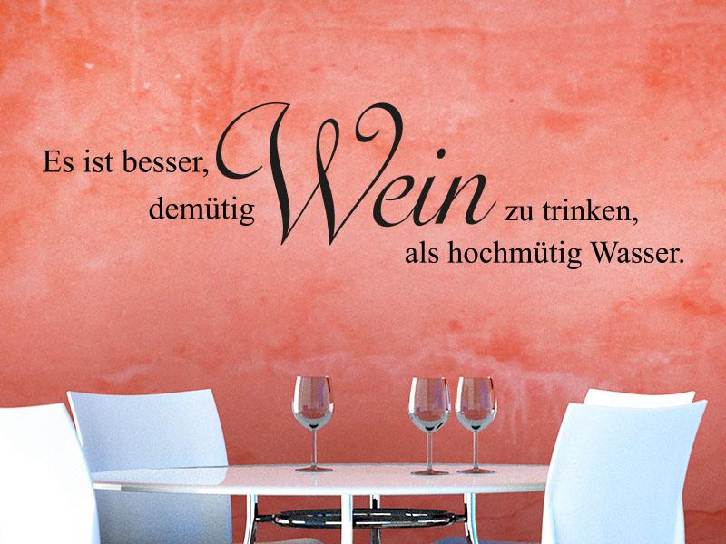 Wandtattoo Spruch Es ist besser, demütig Wein zu trinken als hochmütig Wasser