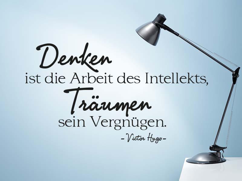 Wandtattoo Denken ist die Arbeit des Intellekts, Träumen sein Vergnügen. - Victor Hugo