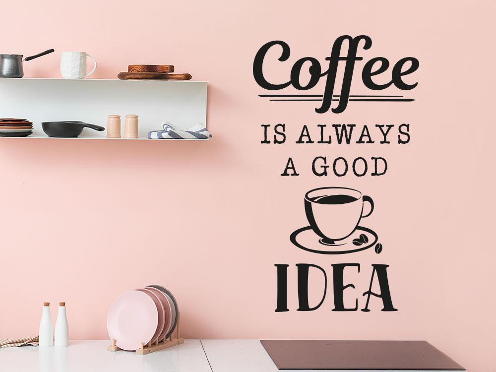 Wandtattoo Coffee is always a good idea