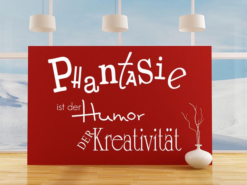 Wandtattoo Phantasie ist der Humor der Kreativität.