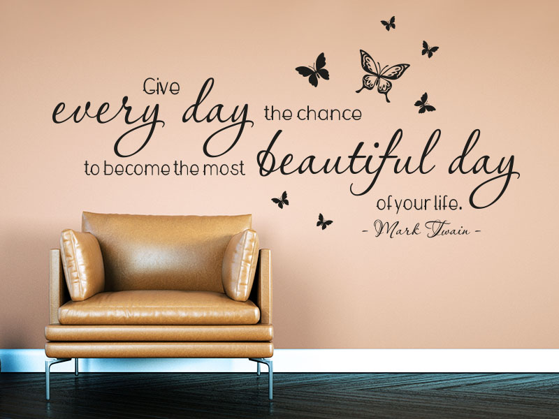 Wandtattoo Zitat Give every day the chance to become the most beautiful day of your life.