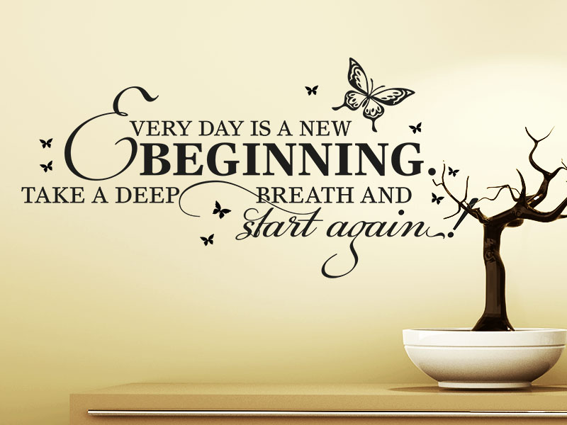 Wandtattoo Spruch in englisch Sprache Every Day is a new beginning. Take a deep breath and start again
