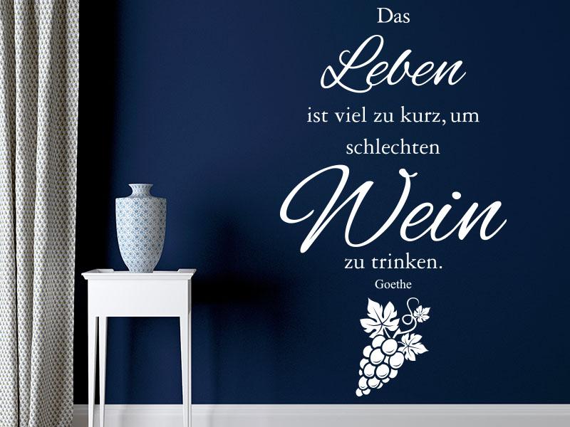Wandtattoo Zitat Goethe Das Leben ist zu kurz um schlechten Wein zu trinken