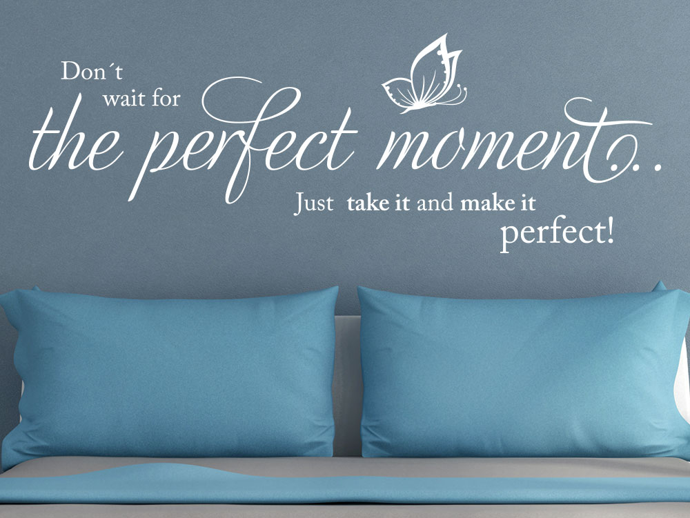 Wandtattoo Don´t wait for the perfect moment Spruch im Schlafzimmer