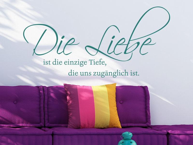 Wandtattoo Spruch Die Liebe ist die einzige Tiefe, die uns zugänglich ist.