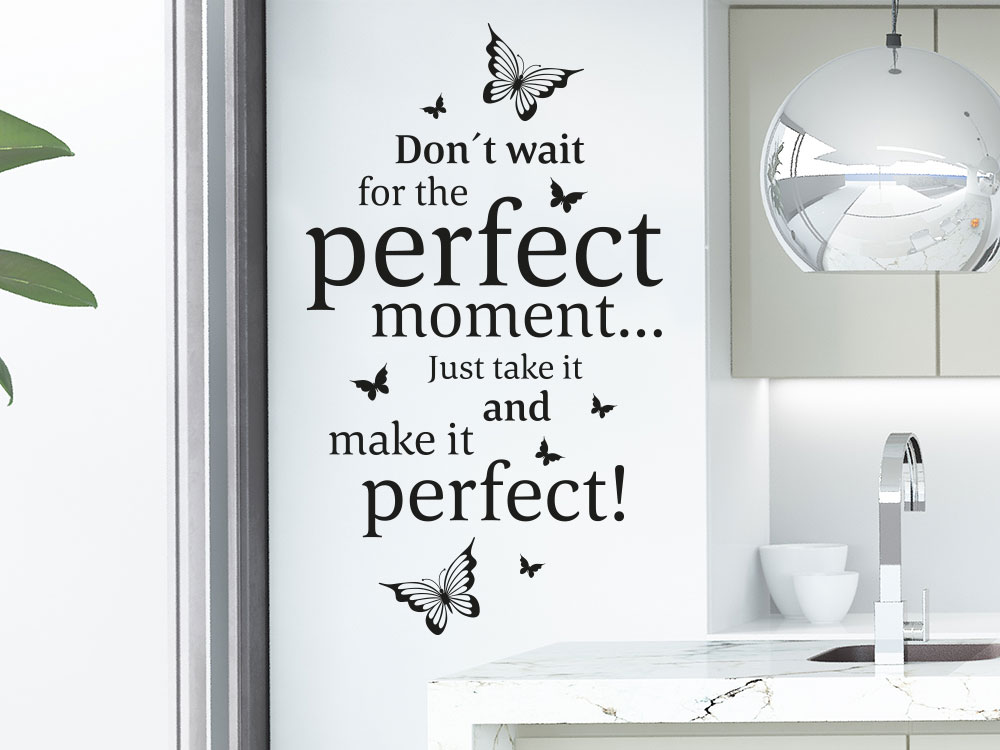 Wandtattoo Spruch Don't wait for the… Perfect moment auf heller Wand in Küche