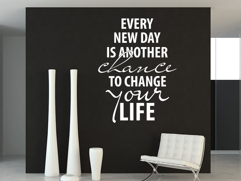 Wandtattoo Spruch Every day is another chance to change your life.