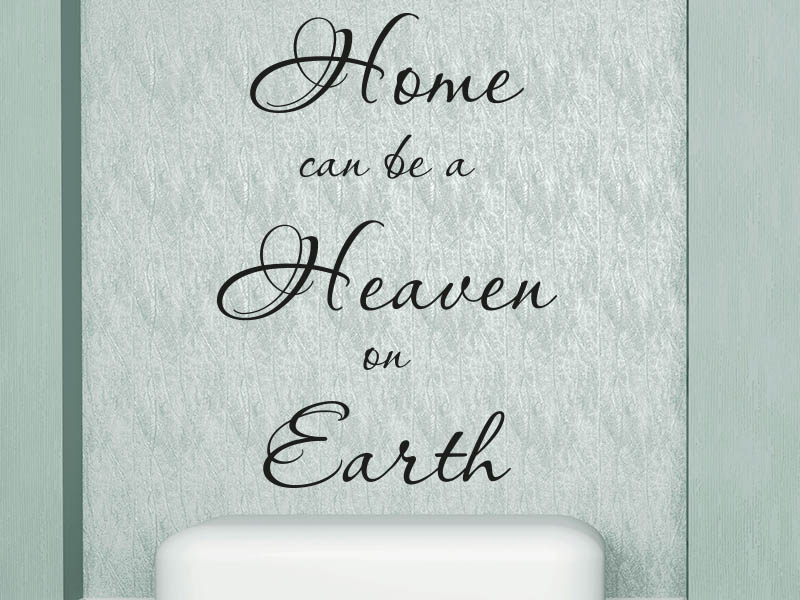 Wandtattoo Spruch Home can be a heaven on Earth