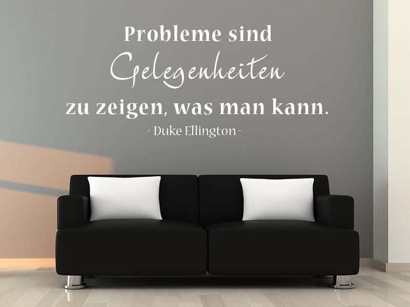 Wandtattoo Probleme sind Gelegenheiten zu zeigen was man kann. - Duke Ellington.