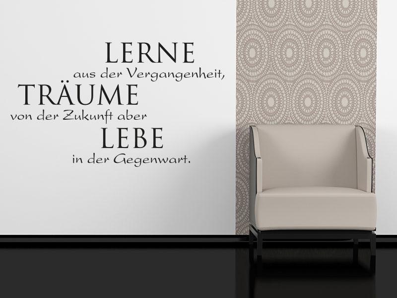 Wandtattoo Spruch Lerne aus der Vergangenheit. Träume von der Zukunft. Lebe in der Gegenwart.
