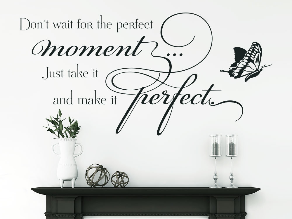 Don't wait for the perfect moment Wandtattoo