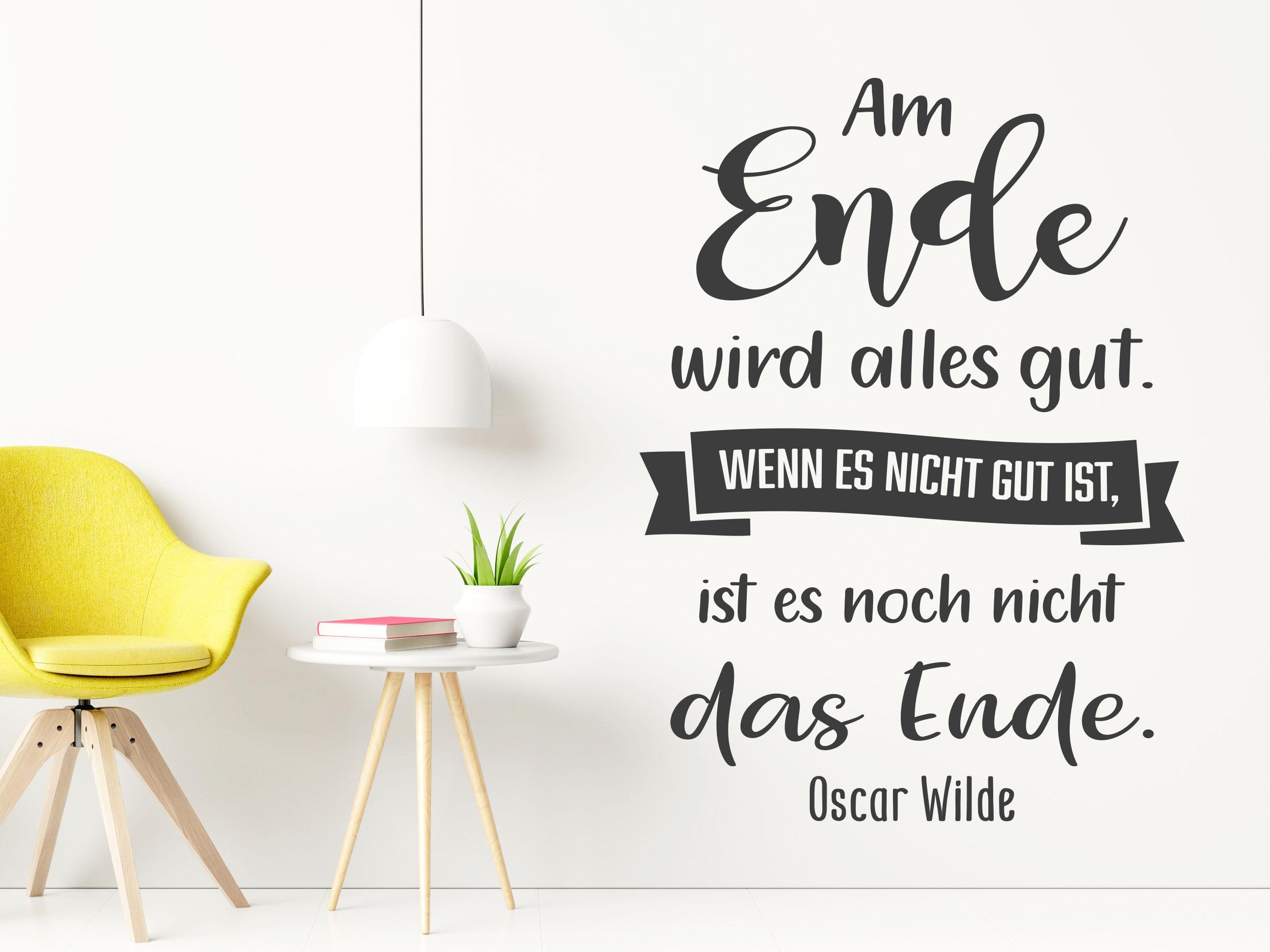 Wandtattoo Am Ende wird alles gut sein. Wenn es nicht gut ist, ist es nicht das Ende.