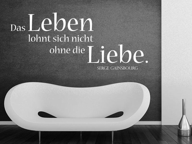 Wandtattoo Das Leben lohnt sich nicht ohne die Liebe. - Serge Gainsbourg