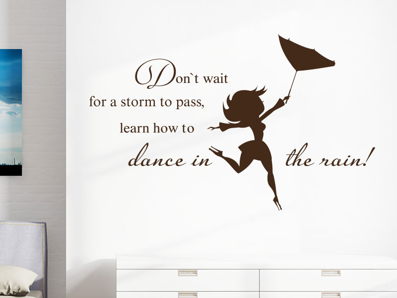 Wandtattoo Spruch Don`t wait for a storm to pass, learn how to dance in the rain