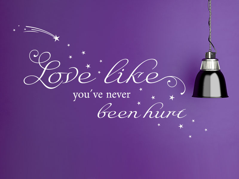 Love like you've never been hurt - Wandtattoo Spruch englisch