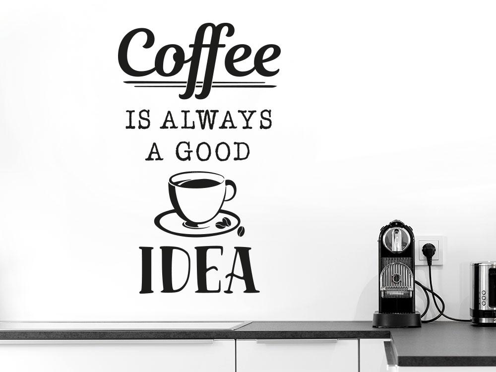 Coffee is always a good idea Wandtattoo Wohnküche