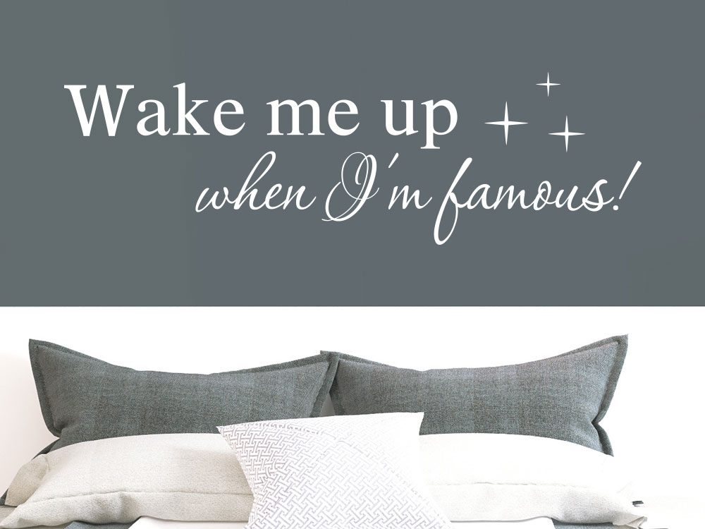 Wandtattoo Wake me up when I am famous