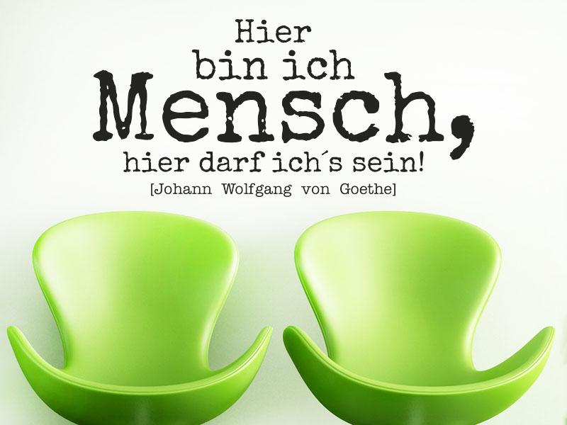 Wandtattoo Hier bin ich Mensch, hier darf ich´s sein. - Goethe