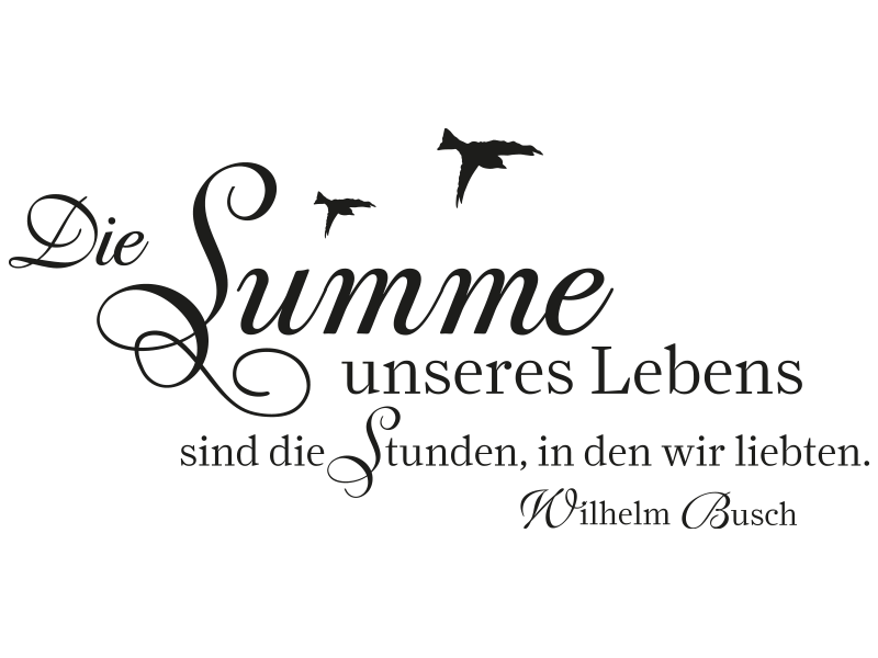 Wandtattoo Die Summe Unseres Lebens Sind Die Stunden In Denen Wir Liebten No2 Wilhelm Busch