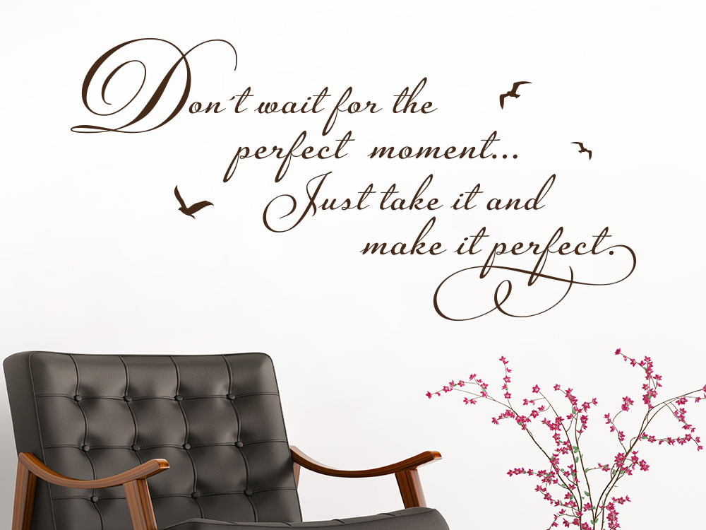 Wandtattoo Don´t wait for the perfect moment just take it and make it perfect Spruch Wohnbereich
