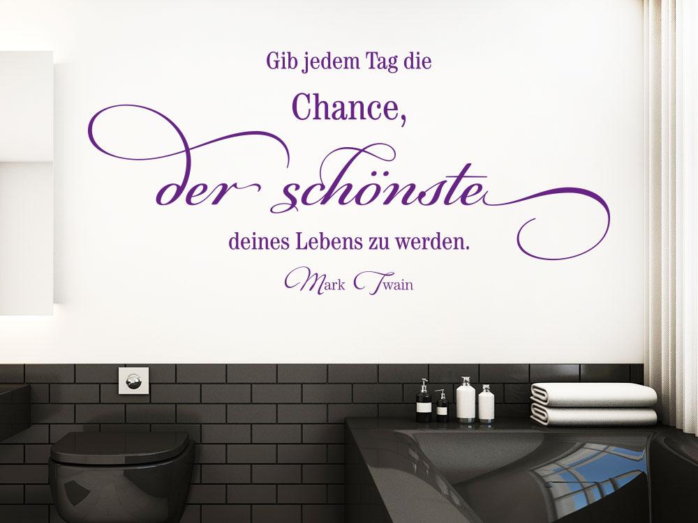 Gib jedem Tag die Chance Wandtattoo Zitat  im Bad