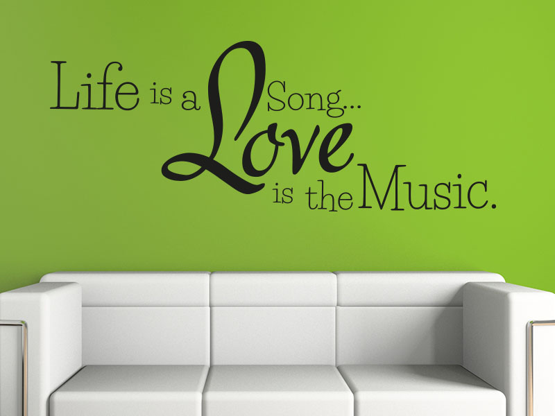 Wandtattoo Live is a song...Love is the music