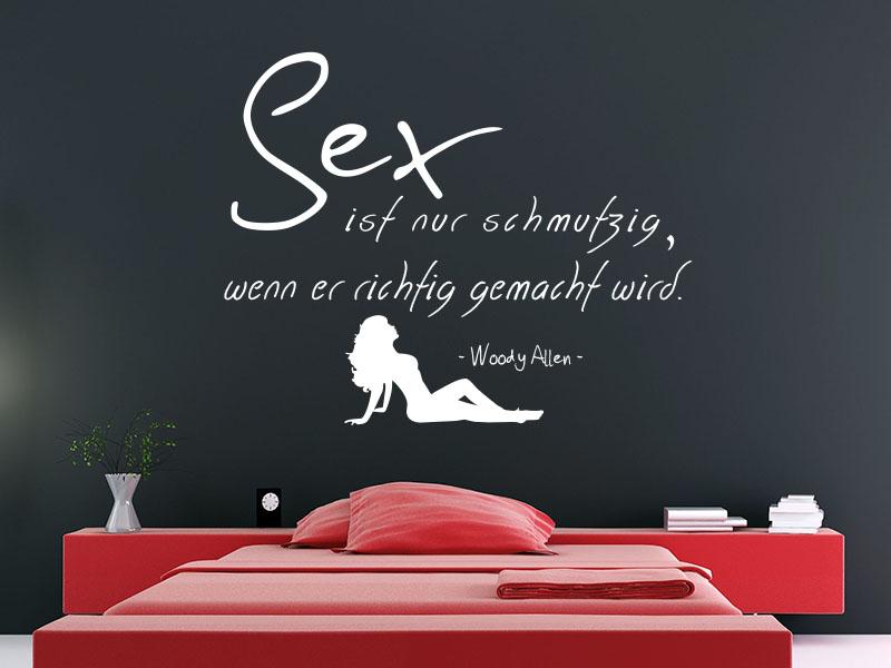 Wandtattoo Sex ist nur schmutzig, wenn er richtig gemacht wird. - Woody Allen