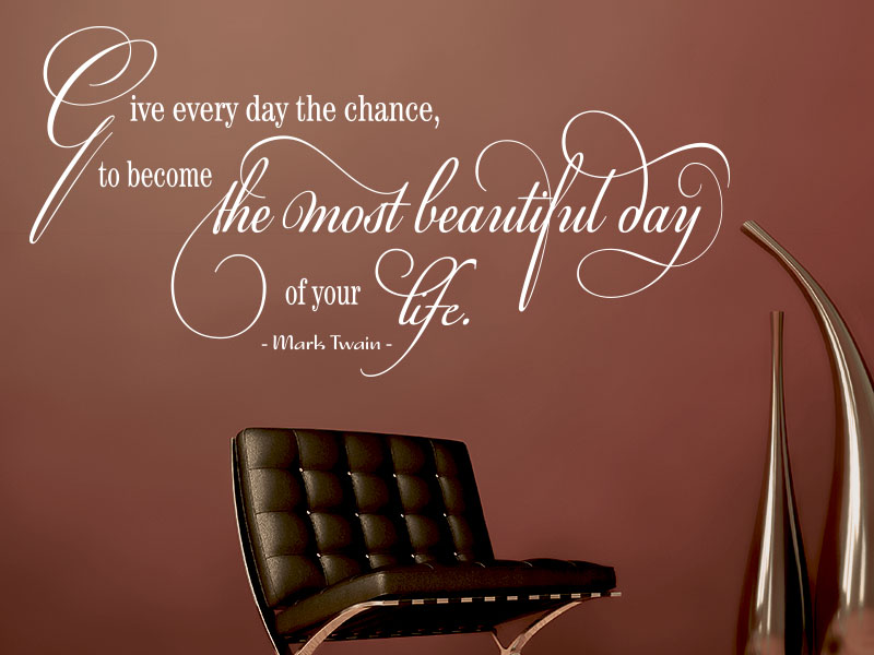 Wandtattoo Zitat Mark Twain Give every day the chance to become the most beautiful day of your life.