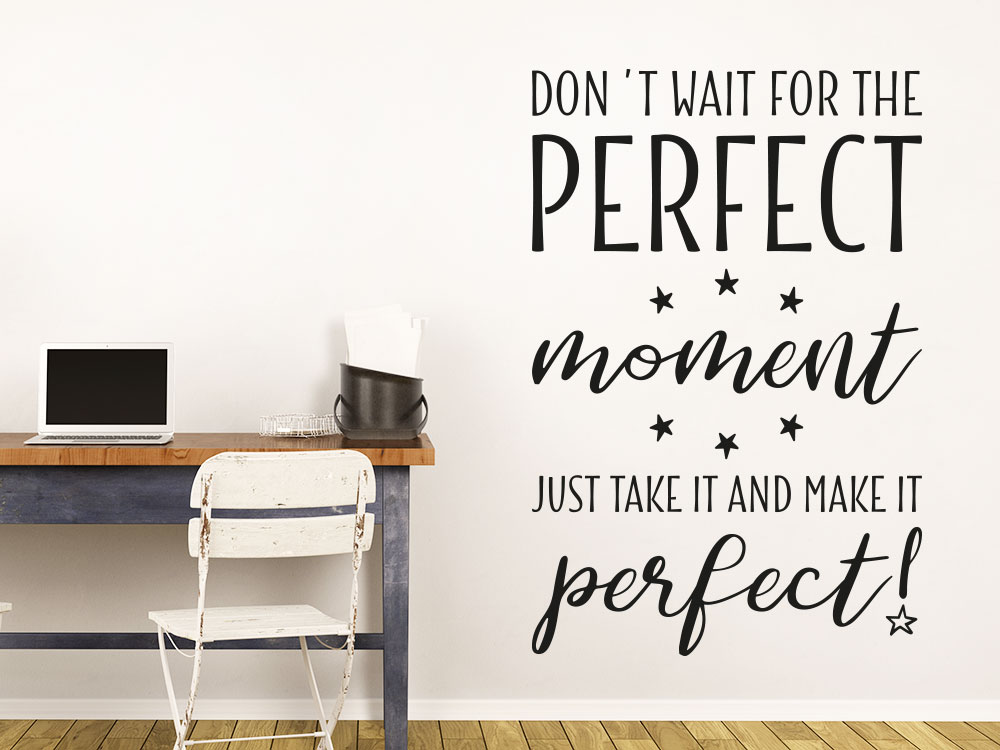 Wandspruch Don´t wait for the perfect moment