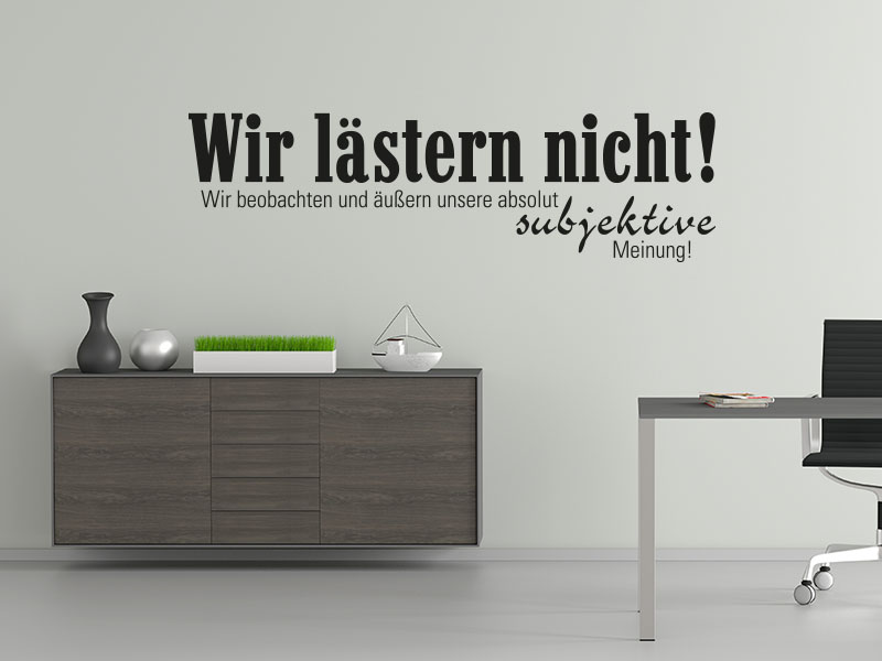 Wandtattoo Wir lästern nicht! Wir beobachten und äußern unser absolut subjektiv Meinung!