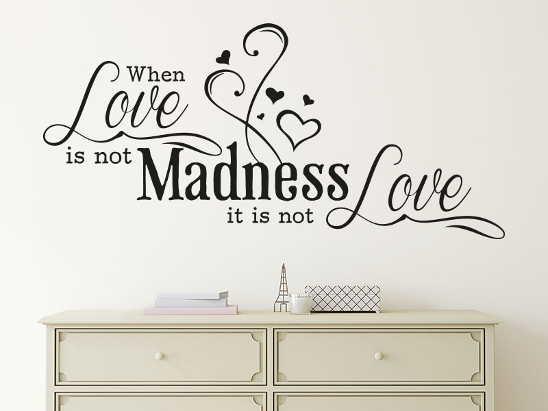 Wandtattoo Spruch When Love is not Madness