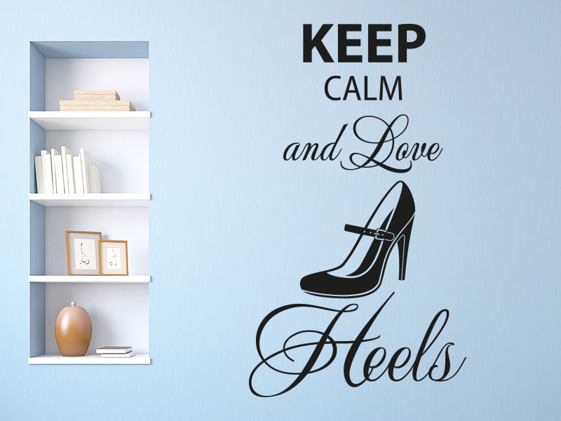Wandtattoo Keep calm and love high heels