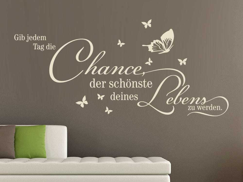Wandtattoo Gib jedem Tag die Chance, der schönste deines Leben zu werden. in Farbe beige