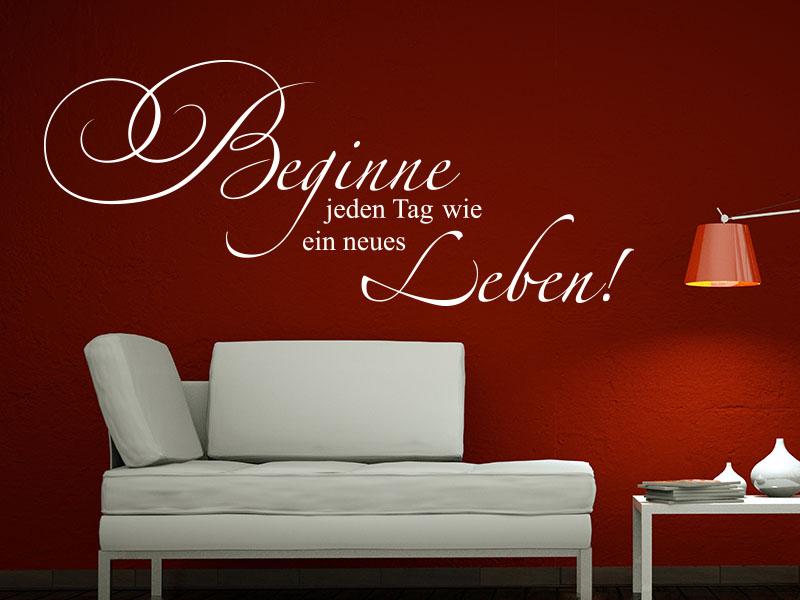 Wandtattoo Spruch Beginne jeden Tag wie ein neues Leben