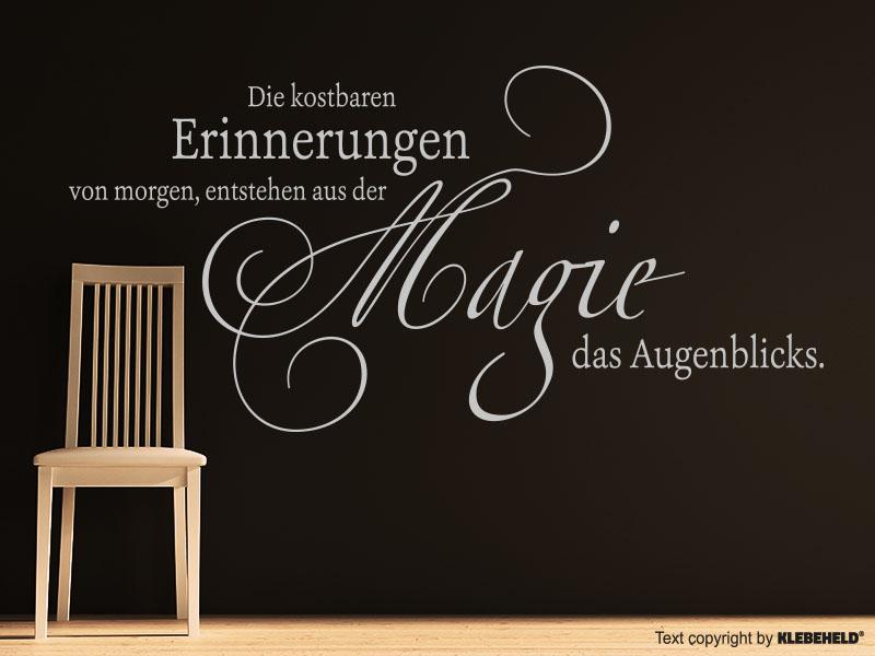 Wandtattoo Spruch Die kostbaren Erinnerungen von morgen, entstehen aus er Magie des Augenblicks.