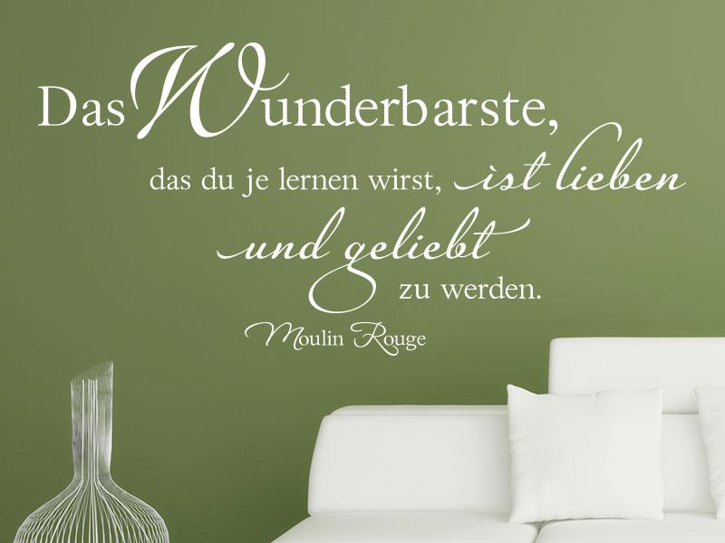 Wandtattoo - Das Wunderbarste, das du je lernen wirst, ist lieben und geliebt zu werden. Zitat Moulin Rouge
