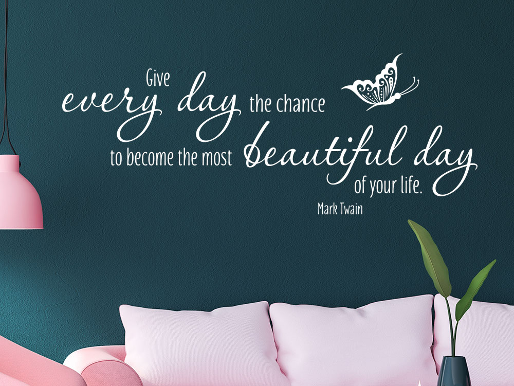 Mark Twain Wandtattoo Spruch Give every day the chance...