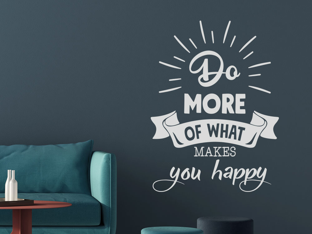 Do more of what makes you happy Wandtattoo im Wohnzimmer