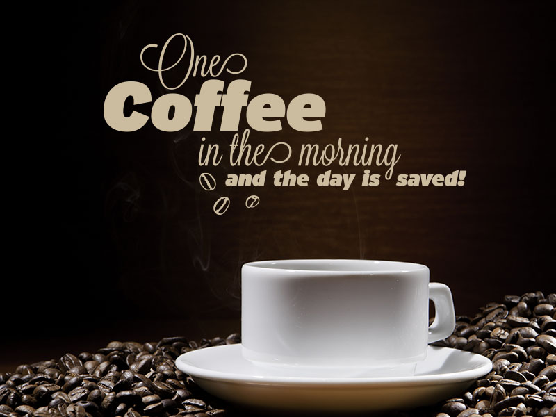 Wandtattoo Spruch One Coffee in the morning and the day is saved