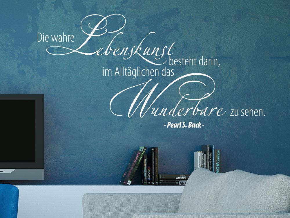 Wandtattoo Die wahre Lebenskunst besteht darin, im Alltäglichen das Wunderbare zu sehen. No.1