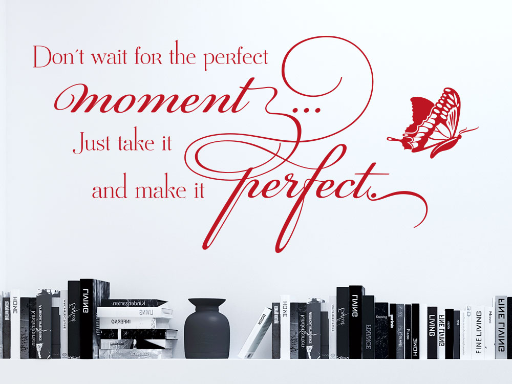 Wandspruch Don't wait for the perfect moment Wandtattoo in rot
