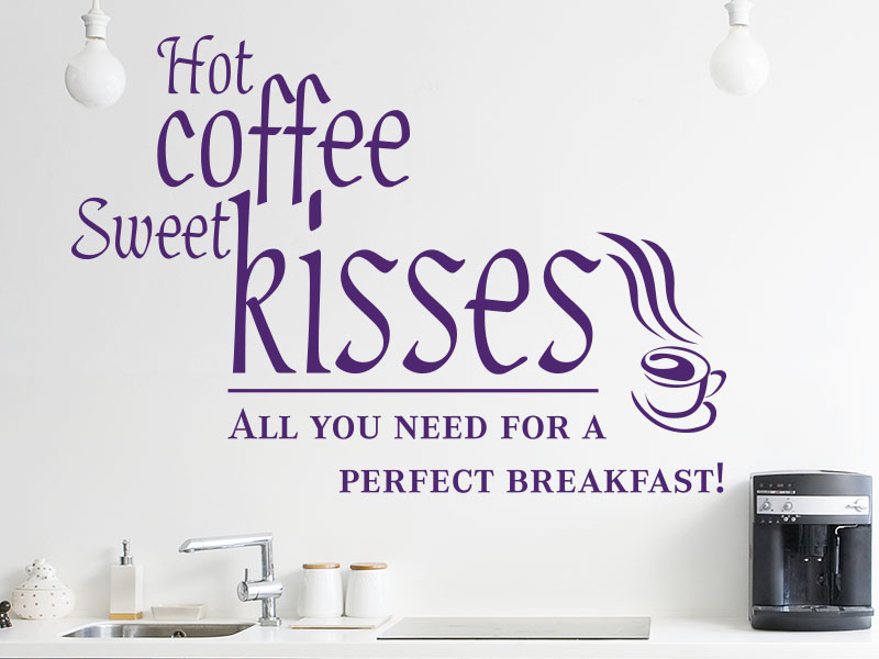 Wandtattoo Spruch Hot coffee - sweet kisses … All you need for a perfect breakfast!