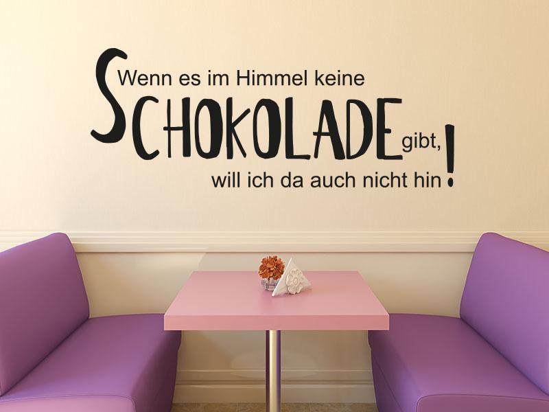 Wandtattoo Spruch Wenn es im Himmel keine Schokolade gibt, will ich da auch nicht hin!