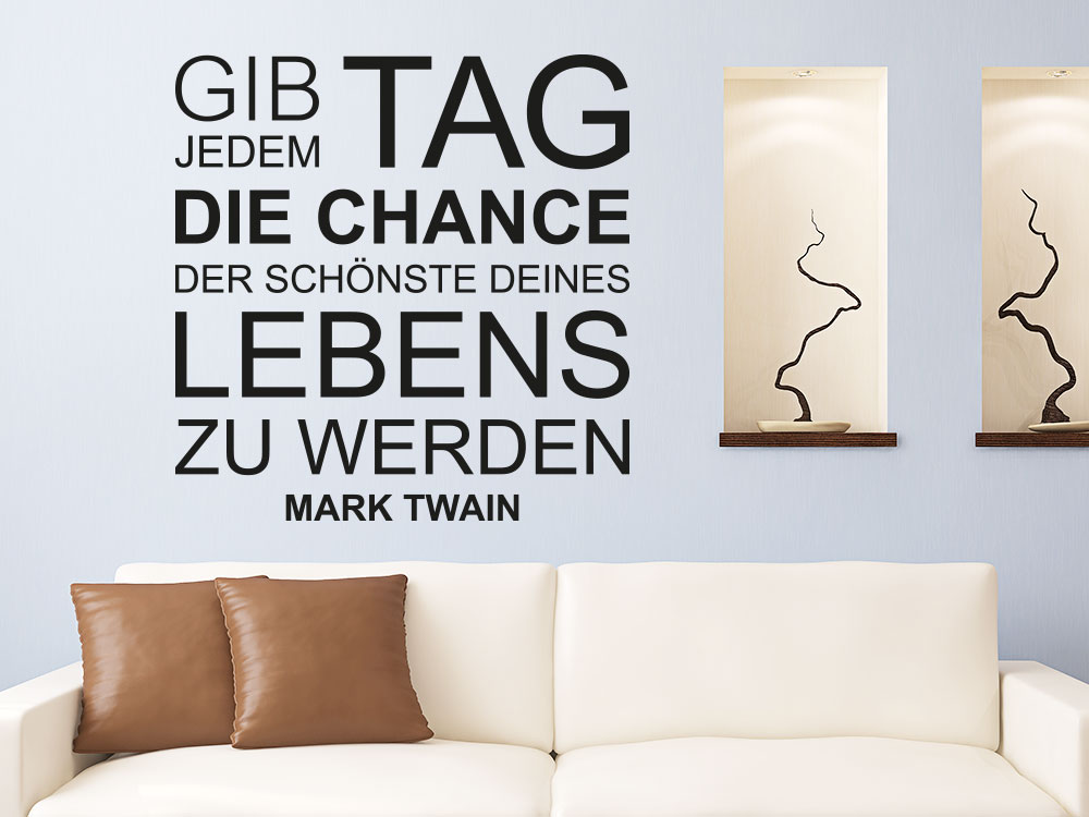 Wandtattoo Gib jedem Tag die Chance modern als Wanddeko im Wohnbereich