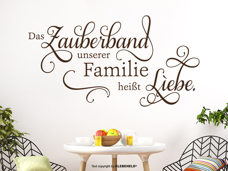 Wandtattoo Spruch - Das Zauberband unserer Familie heißt Liebe.