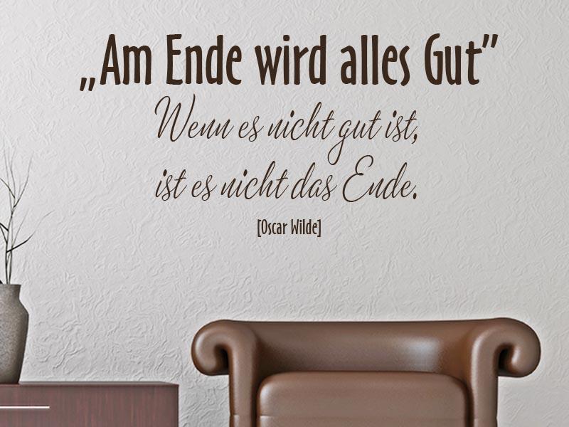 Wandtattoo Zitat Am Ende wird alles gut- wenn es nicht gut ist ist es noch nicht das Ende. - Oscar Wilde