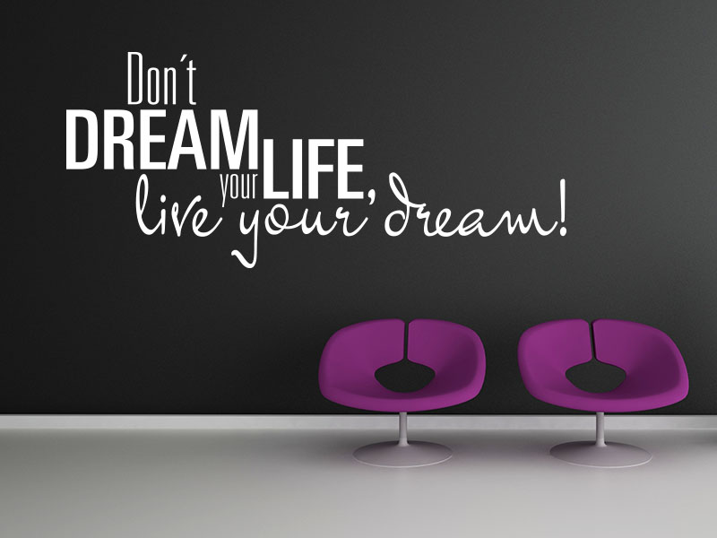 Wandtattoo Spruch Don´ t dream your life, live your dream!